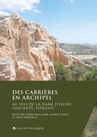 Pierre Rouillard et Laurent Costa - Des carrières en archipel - Au pays de la Dame d'Elche (Alicante, Espagne).