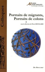 Pierre Rouillard - Portraits de migrants, portraits de colons - Tome 1.