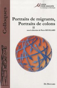 Pierre Rouillard - Portraits de migrants, portraits de colons - Tome 2.