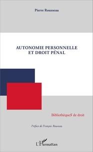 Pierre Rousseau - Autonomie personnelle et droit pénal.