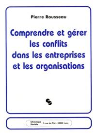 Pierre Rousseau - Comprendre et gérer les conflits dans les entreprises et les organisations.