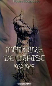 Pierre Rousseau - Mémoire de braise - 1939-1945.