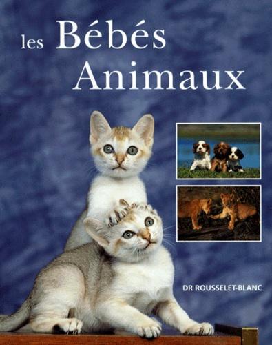 Pierre Rousselet-Blanc - Les bébés animaux.