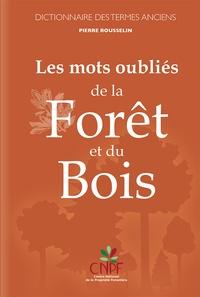 Pierre Rousselin - Les mots oubliés de la forêt et du bois - Dictionnaire des termes anciens.