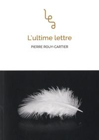 Pierre Rouy-Cartier - L'ultime lettre.