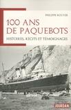 Pierre Rouyer - 100 ans de paquebots - Histoires, récits et témoignages.