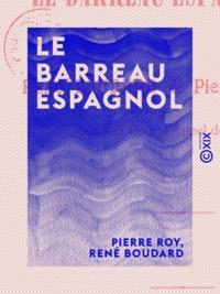 Pierre Roy et René Boudard - Le Barreau espagnol - Études historiques sur les barreaux étrangers.