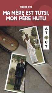 Pierre Roy - Ma mère est Tutsi, Mon père Hutu.