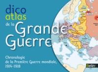 Pierre Royer - Dico atlas de la Grande Guerre - Chronologie de la Première Guerre mondiale, 1914-1918.