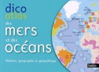 Pierre Royer - Dico atlas des mers et des océans - Histoire, géographie et géopolitique.