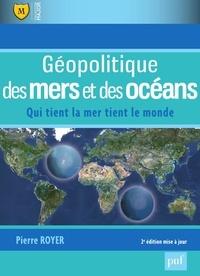 Pierre Royer - Géopolitique des mers et des océans - Qui tient la mer tient la monde.