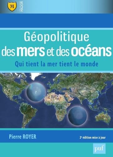 Géopolitique des mers et des océans. Qui tient la mer tient la monde 2e édition