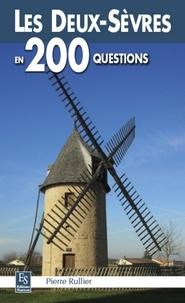 Pierre Rullier - Les Deux-Sèvres en 200 questions.
