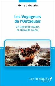 Pierre Sabourin - Les Voyageurs de l'Outaouais - Un laboureur d'Aunis en Nouvelle France.