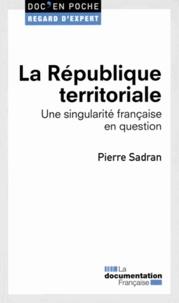 Pierre Sadran - La République territoriale - Une singularité française en question.