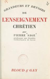 Pierre Sage - Grandeurs et devoirs de l'enseignement chrétien.