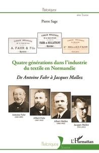 Pierre Sage - Quatre générations dans l'industrie du textile en Normandie - De Antoine Fahr à Jacques Mallez.