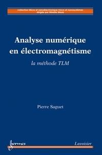 Pierre Saguet - Analyse numérique en électromagnétisme - La méthode TLM.