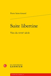 Pierre Saint-Amand - Suite libertine - Vies du XVIIIe siècle.