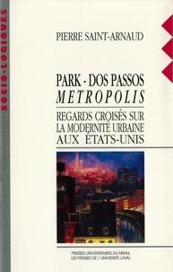 Pierre Saint-Arnaud - Park-Dos Passos Metropolis - Regards croisés sur la modernité urbaine aux Etats-Unis.