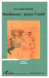 Pierre Saint Macary - Mauthausen : percer l'oubli - Mauthausen, Melk, Ebensee.