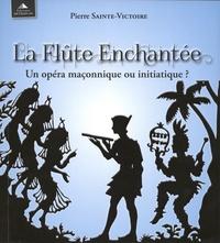 Pierre Sainte-Victoire - La flûte enchantée - Un opéra maçonnique ou initiatique ?.