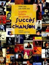 Pierre Saka - La petite histoire des grands succès de la chanson.