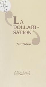 Pierre Salama - La Dollarisation - Essai sur la monnaie, l'industrialisation et l'endettement des pays sous-développés.