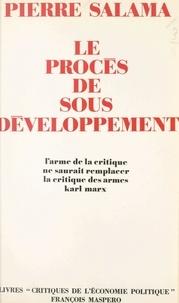 Pierre Salama - Le procès de sous-développement - Essai sur les limites de l'accumulation nationale du capital dans les économies semi-industrialisées.
