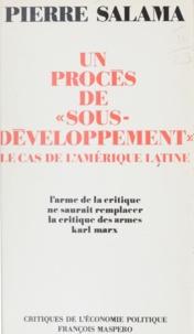 Pierre Salama - Un procès de sous-développement, le cas de l'Amérique latine - Essai sur les limites de l'accumulation nationale du capital dans les économies semi-industrialisées.