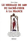 Pierre Salgas - Le message de 1689 du Sacré Coeur à la France - L'Infini bonté divine ; Consécrations et prières ; Exorcisme contre Satan et les anges révoltés.
