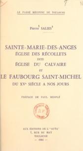Pierre Salies et Paul Mesplé - Sainte-Marie-des-Anges, église des Récollets, dite église du Calvaire, et le faubourg saint-Michel du XVe siècle à nos jours.