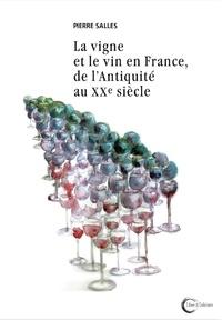 Pierre Salles - La vigne et le vin en France, de l'Antiquité au XXe siècle.