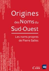 Pierre Salles - Origine des noms du Sud-Ouest.