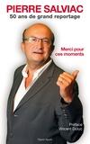 Pierre Salviac - Pierre Salviac, 50 ans de grand reportage - Merci pour ces moments.
