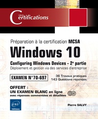 Pierre Salvy - Windows 10 - Préparation à la certification MCSA Configuring Windows Devices (Examen 70-697) - 2e partie : Déploiement et gestion via des services d'entreprise.