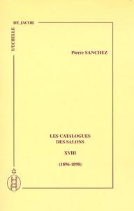 Pierre Sanchez - Les catalogues des salons - Tome 18 (1896-1898).
