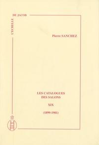 Pierre Sanchez - Les catalogues des salons - Tome 19 (1899-1901).
