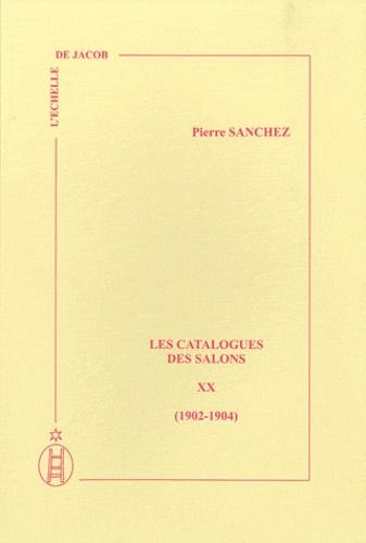 Pierre Sanchez - Les catalogues des salons - Tome 20 (1902-1904).