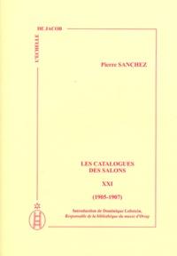 Pierre Sanchez - Les catalogues des salons - Tome 21 (1905-1907).