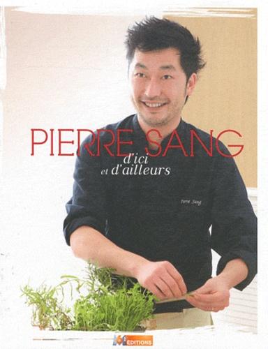 Pierre Sang - D'ici et d'ailleurs.