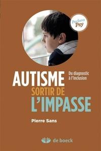 Pierre Sans - Autisme, sortir de l'impasse - Du diagnostic à l'inclusion.