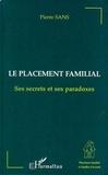 Pierre Sans - Le placement familial - Ses secrets et ses paradoxes, étude anthropologique, sociologique, politique, psychopathologique et institutionnelle.