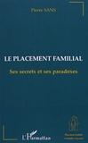Pierre Sans - Le placement familial - Ses secrets et ses paradoxes.