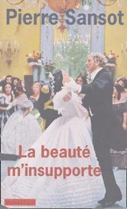 Pierre Sansot - La beauté m'insupporte.