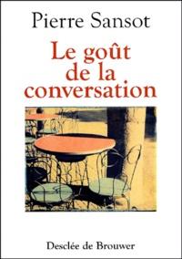 Téléchargement gratuit de pdf ebook search Le goût de la conversation 9782220053691 par Pierre Sansot