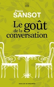Pierre Sansot - Le goût de la conversation.