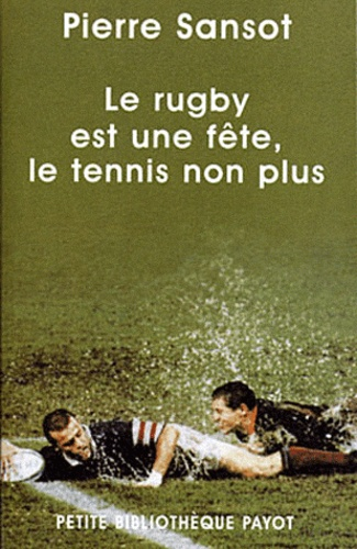 Pierre Sansot - Le rugby est une fête, le tennis non plus.