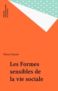 Pierre Sansot - Les Formes sensibles de la vie sociale.