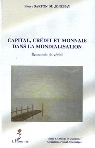 Pierre Sarton du Jonchay - Capital, crédit et monnaie dans la mondialisation - Economie de vérité.